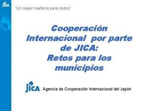 Un mejor maana para todos Cooperacin Internacional por
