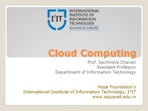 Cloud Computing Prof Sachindra Chavan Assistant Professor Department
