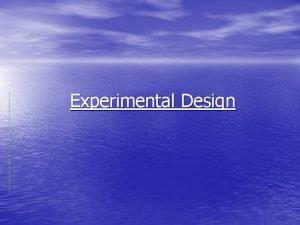 Experimental Design Experimental Design Introduction It is a