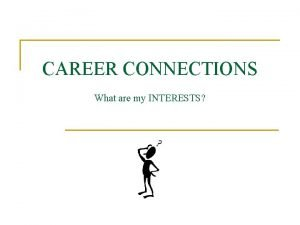 CAREER CONNECTIONS What are my INTERESTS KEY QUESTIONS