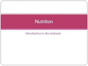 Nutrition Introduction to the nutrients Blanced diet maintains