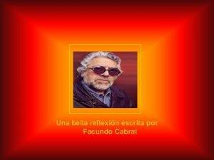 Una bella reflexin escrita por Facundo Cabral Facundo
