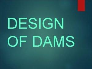 DESIGN OF DAMS Dams Dam is a solid
