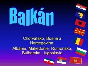 Chorvatsko Bosna a Hercegovina Albnie Makedonie Rumunsko Bulharsko