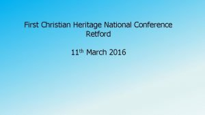 First Christian Heritage National Conference Retford 11 th