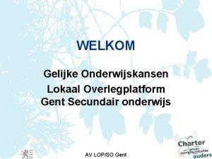WELKOM Gelijke Onderwijskansen Lokaal Overlegplatform Gent Secundair onderwijs