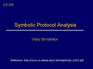 CS 259 Symbolic Protocol Analysis Vitaly Shmatikov Reference