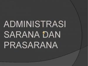 ADMINISTRASI SARANA DAN PRASARANA PERALATAN KANTOR Peralatan kantor