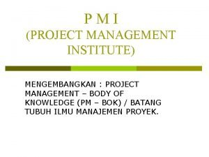 PMI PROJECT MANAGEMENT INSTITUTE MENGEMBANGKAN PROJECT MANAGEMENT BODY