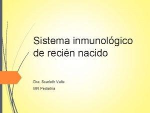 Sistema inmunolgico de recin nacido Dra Scarleth Valle