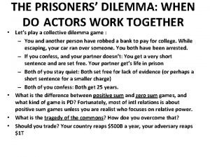 THE PRISONERS DILEMMA WHEN DO ACTORS WORK TOGETHER