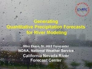 Generating Quantitative Precipitation Forecasts for River Modeling Mike