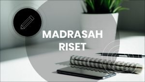 MADRASAH RISET RESEARCH PENELITIAN RISET Sistematis Kritis Empiris