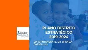 PLANO DISTRITO ESTRATGICO 2019 2024 SUPERINTENDENTE DR BRENDA
