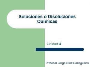 Soluciones o Disoluciones Qumicas Unidad 4 Profesor Jorge