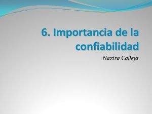 6 Importancia de la confiabilidad Nazira Calleja Importancia