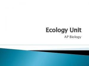 Ecology Unit AP Biology Chapter 53 Population Ecology
