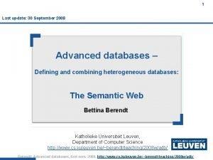 1 Last update 30 September 2008 Advanced databases