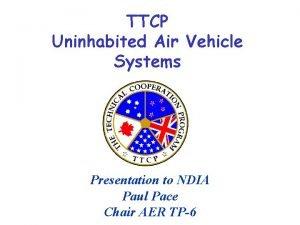 TTCP Uninhabited Air Vehicle Systems Presentation to NDIA