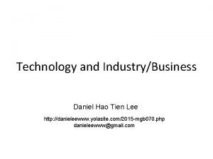 Technology and IndustryBusiness Daniel Hao Tien Lee http