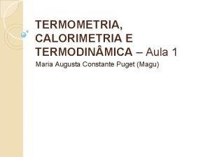 TERMOMETRIA CALORIMETRIA E TERMODIN MICA Aula 1 Maria