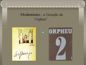 Modernismo a Gerao de Orpheu O Modernismo um