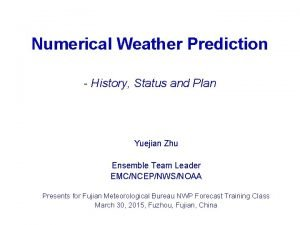 Numerical Weather Prediction History Status and Plan Yuejian