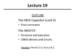 Lecture 19 OUTLINE The MOS Capacitor contd Final