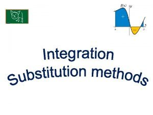 Integration by substitution KUS objectives BAT Integrate using