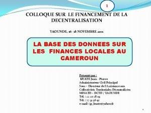 1 COLLOQUE SUR LE FINANCEMENT DE LA DECENTRALISATION
