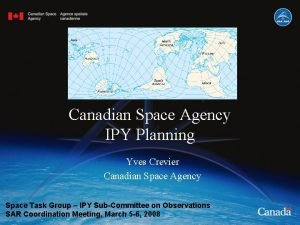 Canadian Space Agency IPY Planning Yves Crevier Canadian