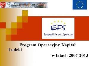 Program Operacyjny Kapita Ludzki w latach 2007 2013