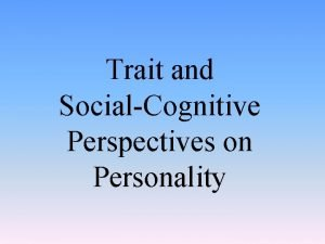 Trait and SocialCognitive Perspectives on Personality Trait Aspects