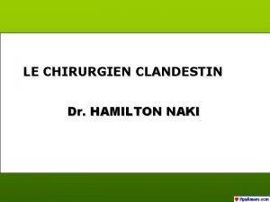 LE CHIRURGIEN CLANDESTIN Dr HAMILTON NAKI Hamilton Naki