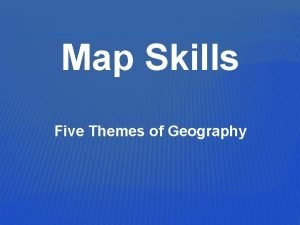 Map Skills Five Themes of Geography Five Themes
