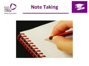Note Taking Note Taking Objectives To identify the
