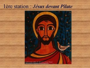 1re station Jsus devant Pilate 1re station Jsus