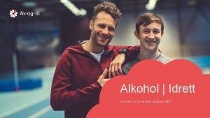 Alkohol Idrett Hvordan vil vi ha det i