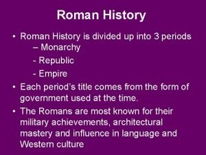 Roman History Roman History is divided up into