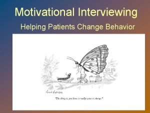 Motivational Interviewing Helping Patients Change Behavior Motivational Interviewing