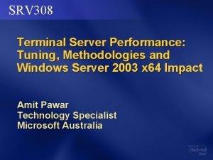 SRV 308 Terminal Server Performance Tuning Methodologies and