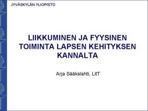 JYVSKYLN YLIOPISTO LIIKKUMINEN JA FYYSINEN TOIMINTA LAPSEN KEHITYKSEN