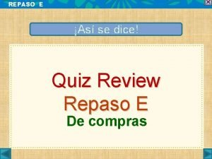 REPASO E As se dice Quiz Review Repaso
