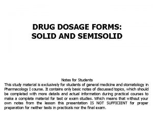 DRUG DOSAGE FORMS SOLID AND SEMISOLID Notes for