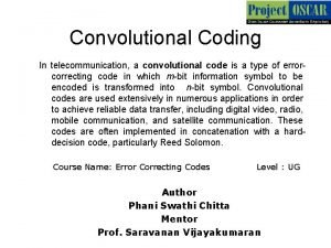 Convolutional Coding In telecommunication a convolutional code is