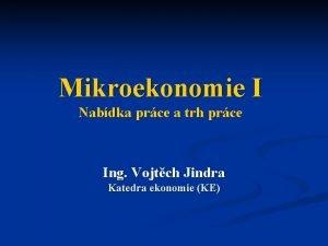 Mikroekonomie I Nabdka prce a trh prce Ing