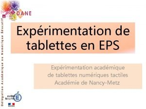 Dlgation Acadmique au Numrique ducatif Exprimentation de tablettes