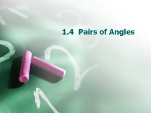1 4 Pairs of Angles Pairs of Angles