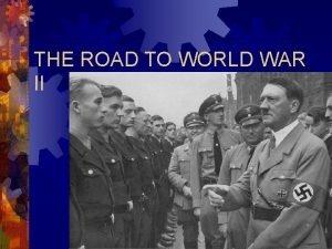 THE ROAD TO WORLD WAR II Adolf Hitler