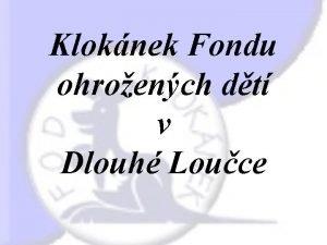 Kloknek Fondu ohroench dt v Dlouh Louce Kloknek